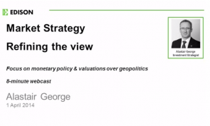 Market Strategy: April 2014 - Focus on monetary policy & valuations over geopolitics